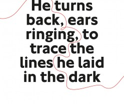 Text reading He turns back, ears ringing, to trace the lines he laid in the dark.