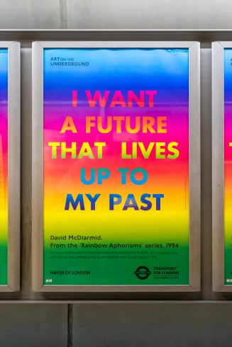 Courtesy of David McDiarmid, I WANT A FUTURE THAT LIVES UP TO MY PAST, from the Rainbow Aphorims series, 1994, Image courtesy the David McDiarmid Estate, Sydney, Art on the Underground and Studio Voltaire, London. Photo; Benedict Johnson, 2017